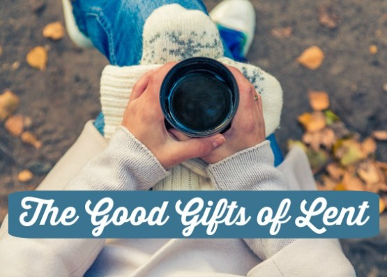 The good gift of lent