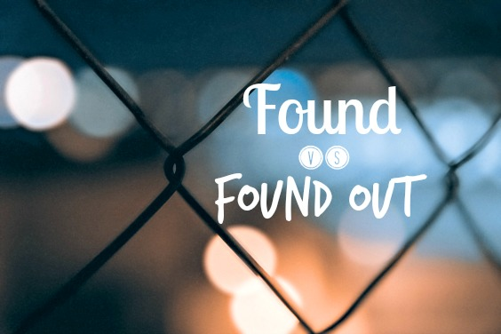 found vs found out