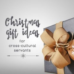 22 Gift Ideas for those you know in cross-cultural service