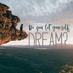 Do you let yourself dream?