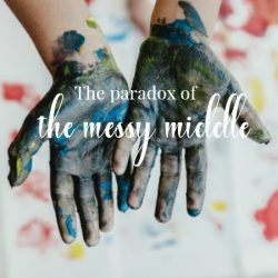 10 Signs You are Embracing the Messy Middle